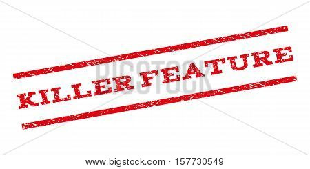 Killer Feature watermark stamp. Text tag between parallel lines with grunge design style. Rubber seal stamp with dust texture. Vector red color ink imprint on a white background.