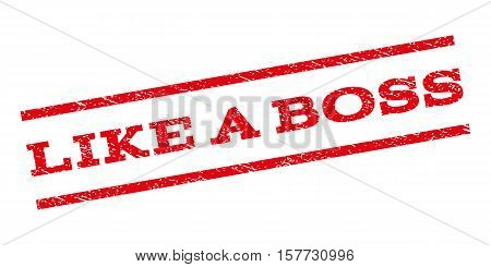 Like a Boss watermark stamp. Text caption between parallel lines with grunge design style. Rubber seal stamp with dust texture. Vector red color ink imprint on a white background.