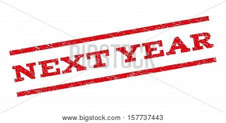 Next Year watermark stamp. Text caption between parallel lines with grunge design style. Rubber seal stamp with dust texture. Vector red color ink imprint on a white background.