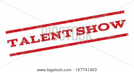 Talent Show watermark stamp. Text tag between parallel lines with grunge design style. Rubber seal stamp with dirty texture. Vector red color ink imprint on a white background.