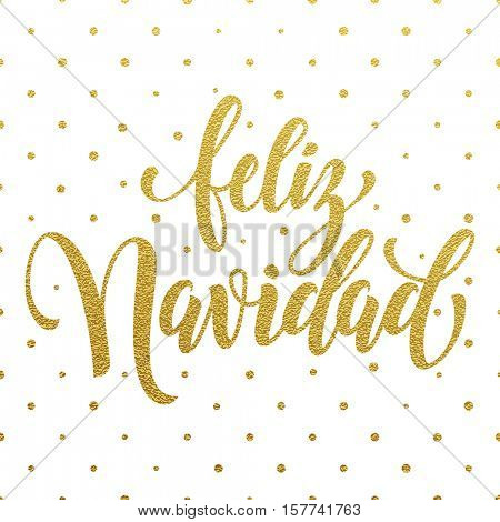 Spanish text for Merry Christmas greeting. Feliz Navidad card with golden calligraphic lettering design and gold foil dotted background