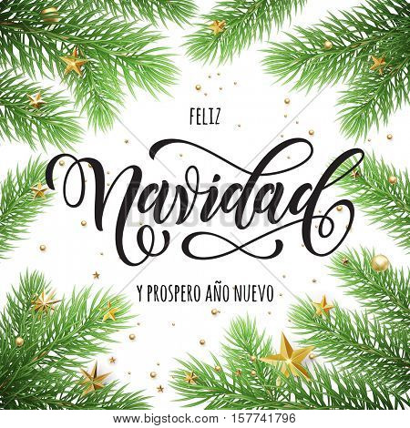 Feliz Navidad y Prospero Ano Nuevo spanish Merry Christmas and Happy New Year in frame of tree branches. Festive Christmas greeting card with Christmas stars ornaments