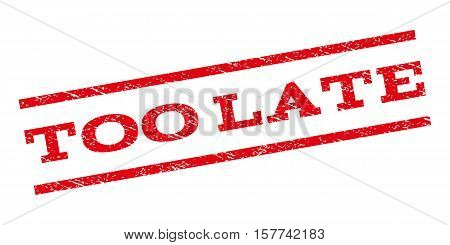 Too Late watermark stamp. Text tag between parallel lines with grunge design style. Rubber seal stamp with dirty texture. Vector red color ink imprint on a white background.