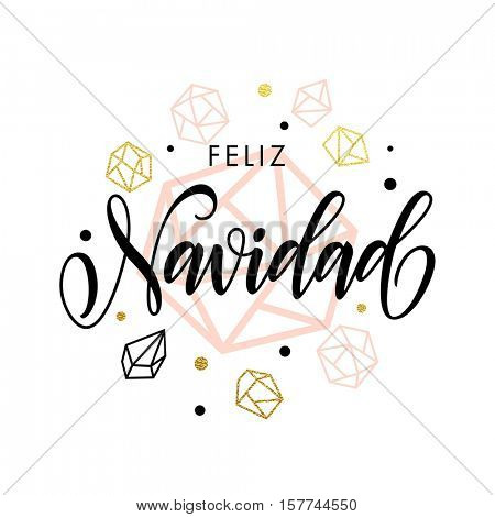 Spanish Merry Christmas Feliz Navidad greeting card with calligraphy lettering and gold glitter crystal ornaments on white festive background