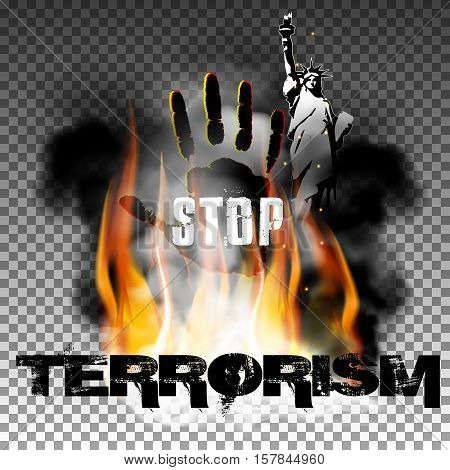stop terror against a background of fire smoke with the hand, the statue of liberty. Isolated objects can be used with any text or image. The Statue of Liberty is made independently brush tool.