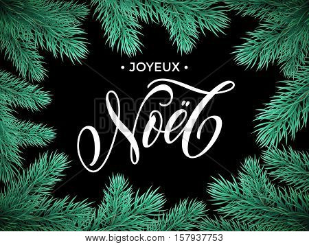 French Merry Christmas Joyeux Noel text lettering in frame of pine, fir, spruce tree branches. Festive Joyeux Noel greeting card
