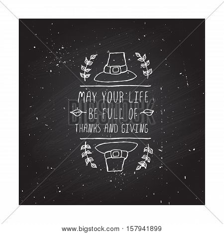 Handdrawn thanksgiving label with pilgrim hat and text on chalkboard background. May your life be full.