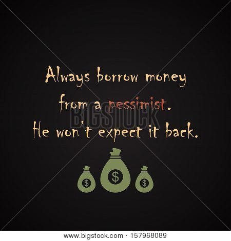 Borrow money from pessimist - funny inscription template