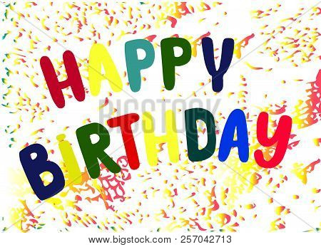 Happy Birthday Lettering, Colorful Confetti And Ribbon Blue. Happy Birthday Calligraphy Vector Desig