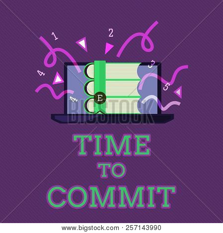 Conceptual hand writing showing Time To Commit. Business photo text Engagement or obligation that restricts freedom of action poster