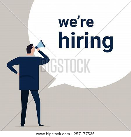 We Are Hiring, A Sign Vacant And Inscription We Re Hiring With Business Man Standing Holding Megapho
