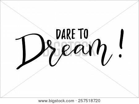 Modern Handwritten Calligraphy Of Motivational Phrase Dare To Dream In Black Isolated On White Backg
