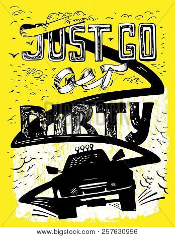 Just Go Get Dirty. Quote, Saying, Aphorism. Unique Hand Drawn Off-road Lettering. Vertical Vector Il