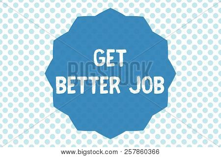 Writing Note Showing Get Better Job. Business Photo Showcasing Looking For A High Paying Occupation