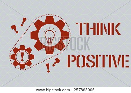 Text Sign Showing Think Positive. Conceptual Photo The Tendency To Be Positive Or Optimistic In Atti