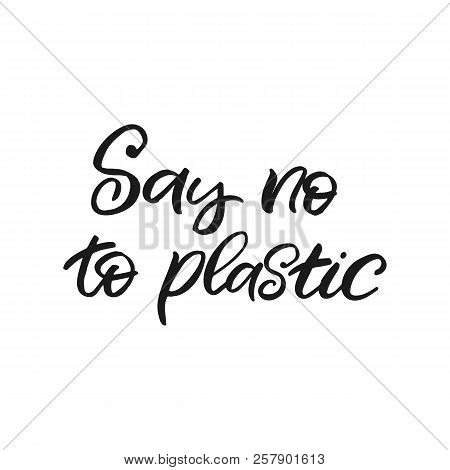 Hand Drawn Lettering Card The Inscription Say No To Plastic Perfect Design For Greeting Cards Posters T Shirts Banners Print Invitations