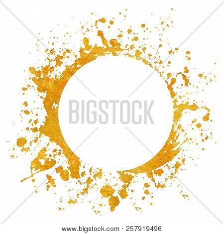 Splatter Gold Round Frame Backgrounds Paints Set With Golden Splash On White. Grunge Blots And Drops