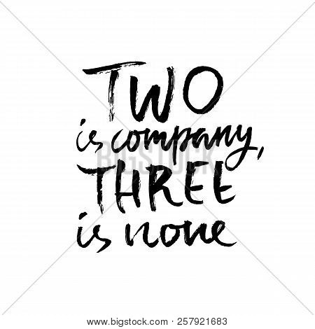 Two Is Company Three Is None. Hand Drawn Dry Brush Lettering. Ink Proverb Banner. Modern Calligraphy