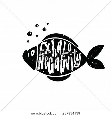 Exhale Negativity. Lettering Poster. Motivation. Illustration Of Fish With Lettering Quote Inside.