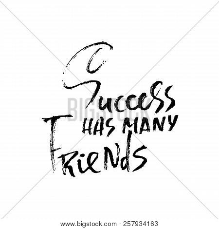 Success Has Many Friends. Hand Drawn Dry Brush Lettering. Ink Proverb Banner. Modern Calligraphy Phr