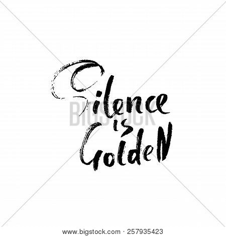 Silence Is Golden. Hand Drawn Dry Brush Lettering. Ink Proverb Banner. Modern Calligraphy Phrase. Ve