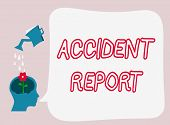 Text sign showing Accident Report. Conceptual photo A form that is filled out record details of an unusual event poster