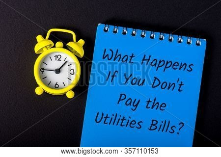 What Happens If You Do Not Pay Utilities Services Bills. Message On Worplace About The Need To Pay U