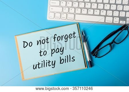 Do Not Forget Pay Utilities Services Bills. Message On Worplace About The Need To Pay Utility Bill
