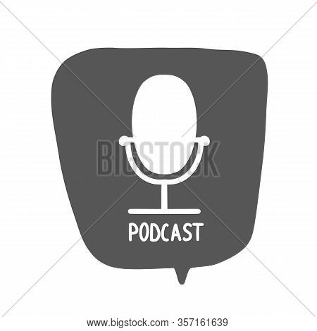 Microphone Sign Isolated On White Background. Podcast Logo Emblem. Mike Symbol With Text On Speech B