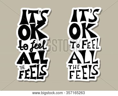 Its Ok To Feel All The Feels Quote. Poster Template With Handwritten Lettering. Greeting Card Text E