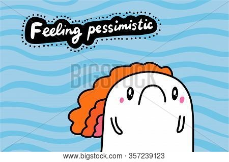 Feeling Pessimistic Hand Drawn Vector Illustration In Cartoon Comic Stlye Man Unhappy