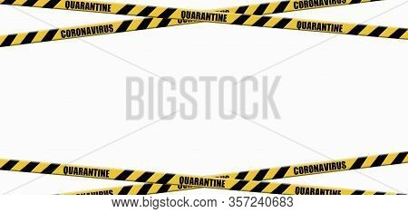 Warning Coronavirus Quarantine Yellow And Black Stripes Tape On White Background,  Tapes Hazard Quar