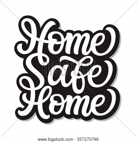 Home Safe Home. Hand Lettering Quote Isolated On White Background. Vector Typography For Home Decor,