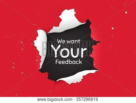 We Want Your Feedback Symbol. Ragged Hole, Torn Paper Banner. Survey Or Customer Opinion Sign. Clien