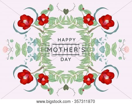 Happy Mothers Day Greeting Card Design, Mirror Effect/ Symmetry Camellia And Other Flowers Wreath On