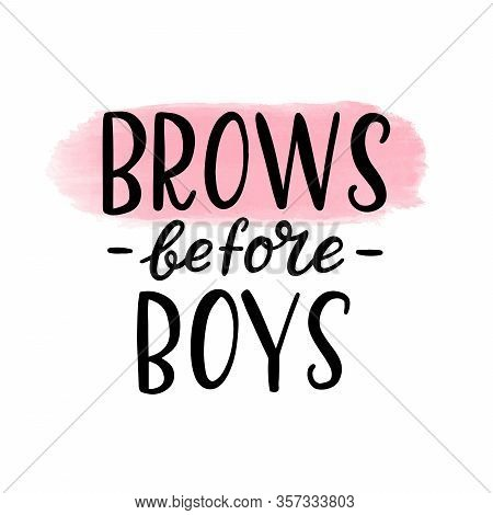 Brows Before Boys. Hand Lettering Quotes With Pink Stripe. Print For Beauty Salon Or Brow Bar. Vecto