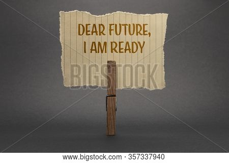 Handwritten Text Sign Showing Dear Future, I Am Ready. Business Concept For Inspirational Motivation