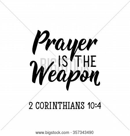 Prayer Is The Weapon. Lettering. Inspirational And Bible Quote. Can Be Used For Prints Bags, T-shirt