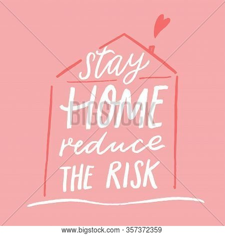 Stay Home, Reduce The Risk. Motivational Quote Poster, Coronavirus Spread Prevention Tip. Quarantine