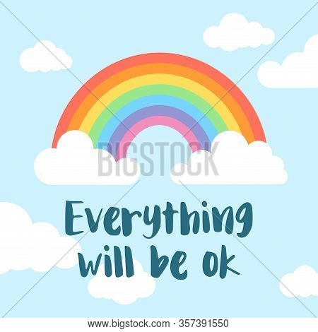 Everything Will Be Ok. Rainbow And Clouds Background. Positive Message To Overcome The Coronavirus P