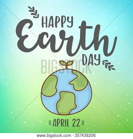 Happy Earth Day Hand Lettering Card, Earth Day Vector Illustration, Vector Illustration With Earth F