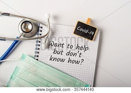 Want To Help But Do Not Know How - Pandemic Covid-19 Coronavirus Quarantine