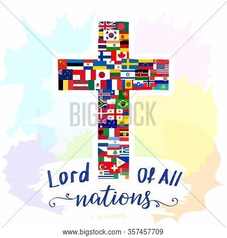 Creative Cross With World Flags Set And Calligraphy Lord Of All Nations. Easter Sunday Congrats. Mod