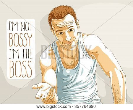 Handsome Happy Self Confident Man Looking In Camera With Quote Vector Illustration, I Am Not Bossy I