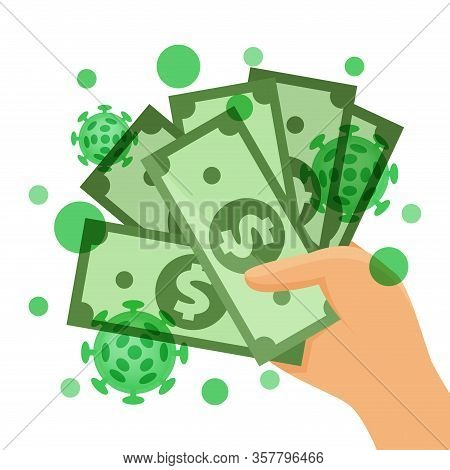 Dollar Money Contaminated With Viruses Covid-19 Concept, Currency Money And Corona Virus In Hand, Co