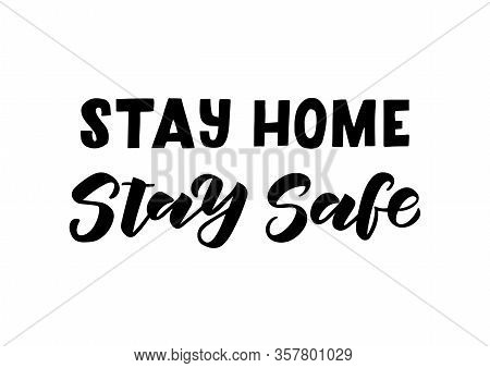 Stay Home Stay Safe Hand Drawn Lettering. Quarantine Precaution To Stay Safe From Coronavirus.templa