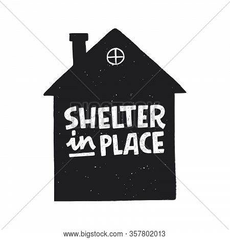 Shelter In Place Lettering Inscription In House Silhouette. Self-isolation, Quarantine Phrase For Co