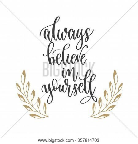 Always Believe In Yourself - Hand Lettering Inscription Positive Quote, Motivation And Inspiration P