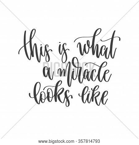 This Is What A Miracle Looks Like - Hand Lettering Inscription Positive Quote, Motivation And Inspir