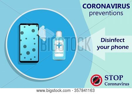 Sanitize Smartphone. Cleaning Mobile Phone To Eliminate Germs, Coronavirus Covid-19. Stop Coronaviru